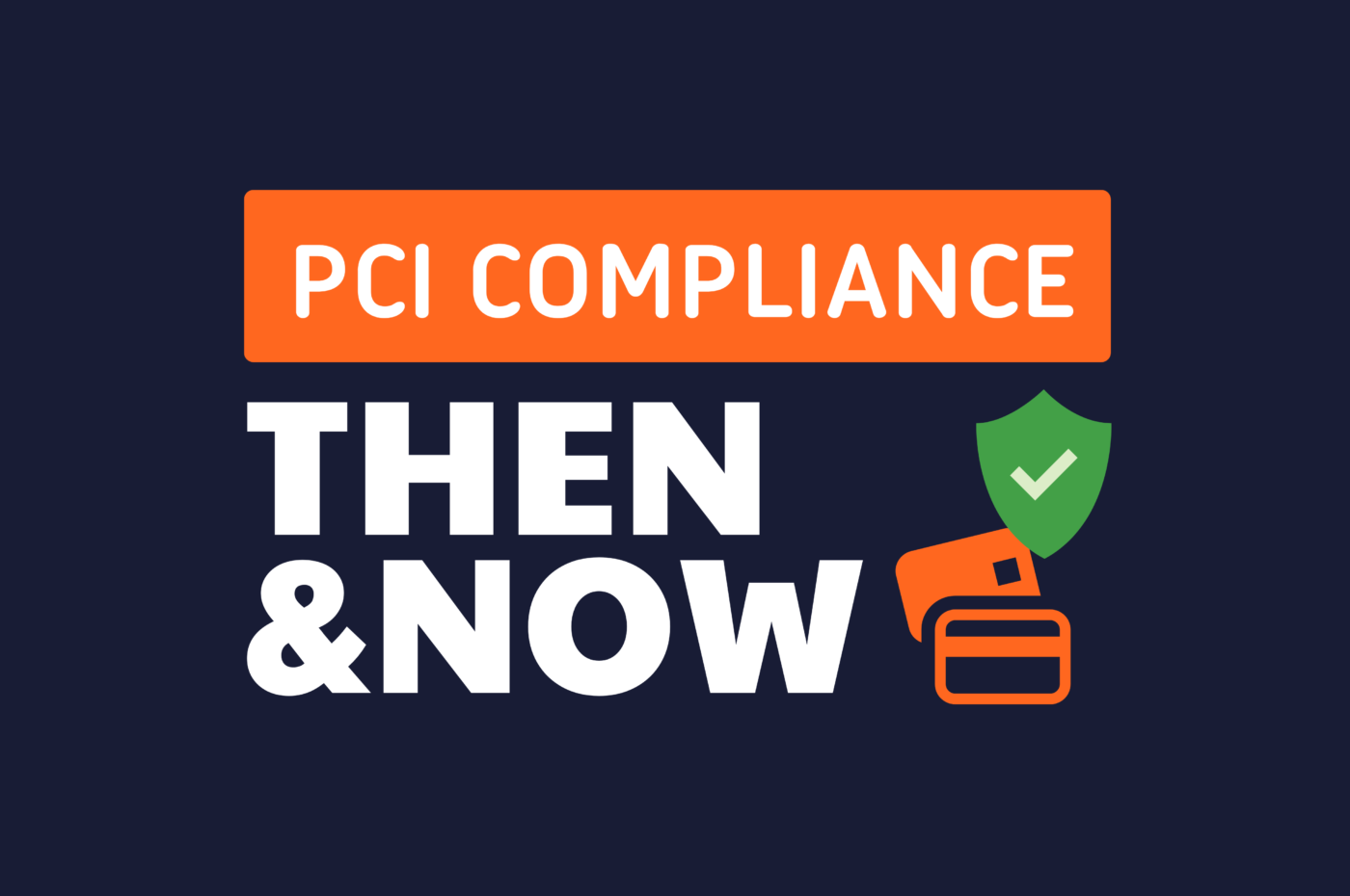 Text Reads: PCI Compliance Then and Now, with graphics of payment cards and a shield